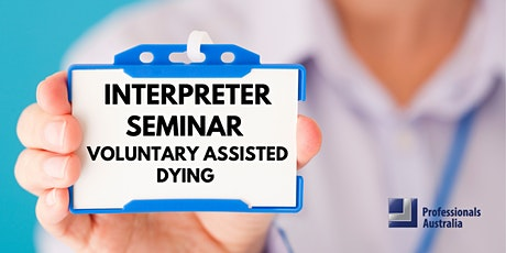 Interpreter seminar on voluntary assisted dying tickets