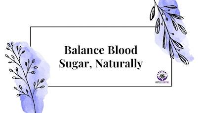Balance Blood Sugar, Naturally tickets