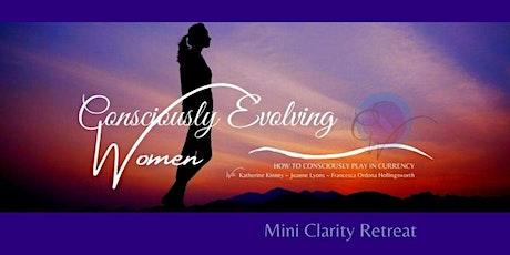 Consciously Evolving Women Mini Clarity Retreat tickets