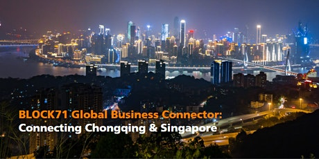 BLOCK71 Global Business Connector: Connecting Chongqing & Singapore tickets