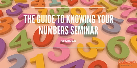 KNOW YOUR NUMBERS  TO SUCCEED IN BUSINESS SEMINAR tickets