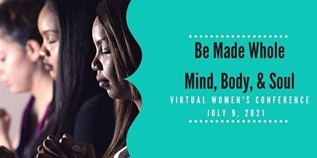 Be Made Whole: Mind, Body, & Soul Virtual Women's Conference tickets