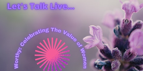 Let's Talk Live! Worthy - Celebrating The Value Of Women tickets