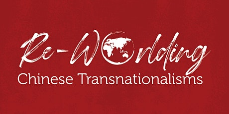 Re-Worlding Chinese Transnationalisms: An International Symposium ed tickets