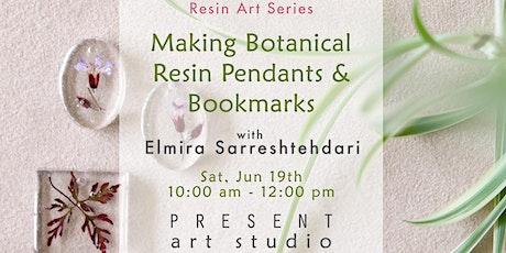 Making Botanical Resin Pendants  & Bookmarks  - Jun19, 10:00 am -12:00 pm tickets