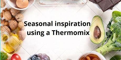 Seasonal Inspiration using a Thermomix tickets