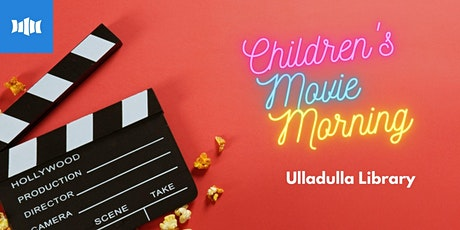 Holiday Activity - Children's Movie Morning at Ulladulla Library tickets