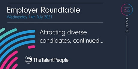 Attracting diverse candidates, continued - Employer Roundtable tickets