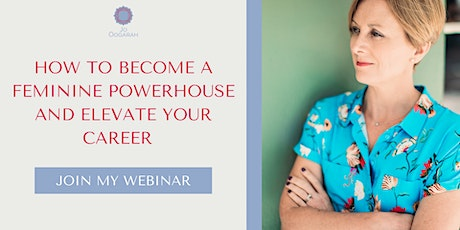 How to become a Feminine Powerhouse and elevate your career tickets