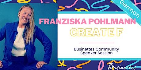 Creating a TV show   Franziska Pohlmann, CreateF   Live @ Businettes Tickets