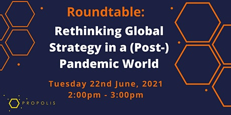 Propolis Roundtable: Rethinking Global Strategy in a (Post-) Pandemic World Tickets