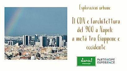 II CDN e l'architettura del'900 a Napoli: a metà tra Giappone e Occidente biglietti