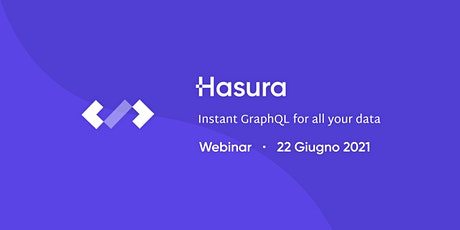 Hasura - Instant GraphQL for all your data | Webinar biglietti