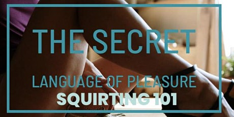 The Secret Language of Pleasure: Squirting 101 tickets