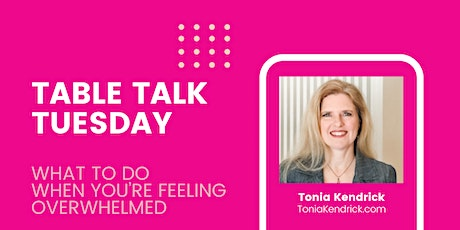 Table Talk Tuesday: What To Do When You're Feeling Overwhelmed tickets