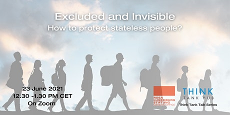 Excluded and Invisible: How to protect stateless people? tickets