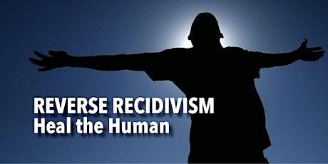 REVERSE RECIDIVISM, Heal the Human tickets