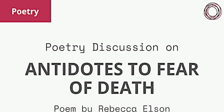 Poem Discussion: 'Antidotes to Fear of Death' by Rebecca Elson tickets