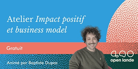 ATELIER IMPACT POSITIF & BUSINESS MODEL [SUR PLACE, GRATUIT] billets