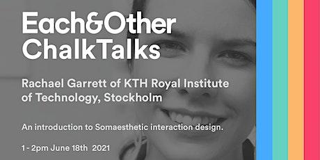 Each&Other Chalktalks: Somaesthetic interaction design by Rachael Garrett tickets