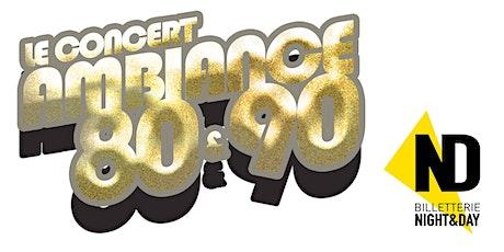 Le concert Ambiance 80 & 90 billets