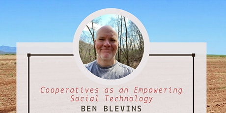 Cooperatives as an Empowering Social Technology with Ben Blevins tickets