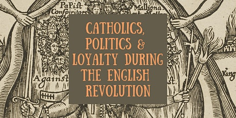 Catholics, Politics and Loyalty during the English Revolution: Book Launch tickets