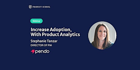 Webinar: Increase Adoption, With Product Analytics by Pendo Director of PM tickets