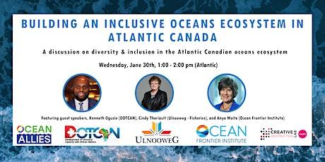 Building an Inclusive Oceans Ecosystem in Atlantic Canada tickets