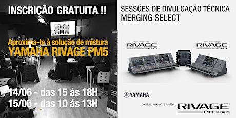 SESSÃO DE DIVULGAÇÃO TÉCNICA 14 e 15 JUNHO 2021 . YAMAHA RIVAGE PM5 bilhetes