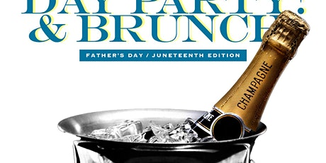 DAY PARTY & BRUNCH : FATHERS DAY & JUNETEENTH Edition. tickets