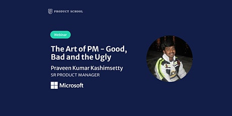 Webinar: The Art of PM - Good, Bad and the Ugly by Microsoft Sr PM tickets