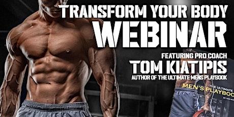 TRANSFORM YOUR BODY WEBINAR WITH PRO COACH TOM KIATIPIS tickets