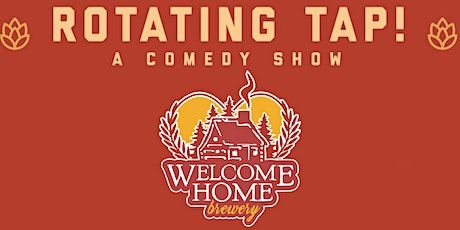 Rotating Tap Comedy @ Welcome Home Brewing tickets