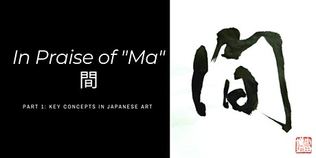 """In Praise of """"Ma"""" / 間 : Key Concepts in Japanese Art tickets"""