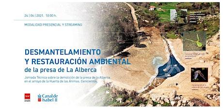 Desmantelamiento y restauración ambiental de la presa de La Alberca. tickets