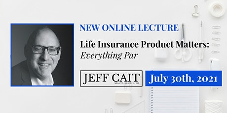 Life Insurance Product Matters: Everything Par tickets