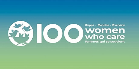 100 Women Who Care Moncton, Riverview & Dieppe Event  August 10th tickets