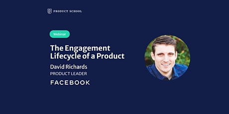 Webinar: The Engagement Lifecycle of a Product by Facebook Product Leader tickets