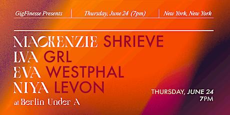 GigFinesse Presents: Mackenzie Shrieve|LVA GRL| Eva Westphal | Niya Levon tickets