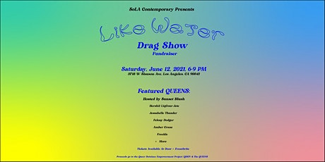 SoLA Contemporary Presents: LIKE WATER DRAG SHOW FUNDRAISER tickets