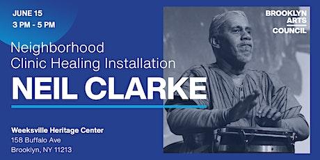 Neighborhood Clinic Healing Installations: Neil Clarke tickets