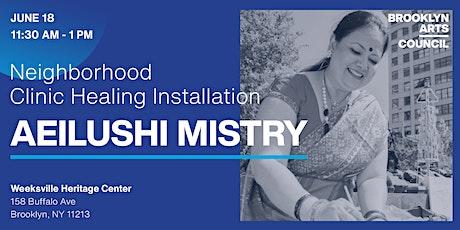Neighborhood Clinic Healing Installations: Aeilushi Mistry tickets