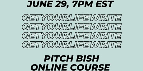 Get Your Life Write: Pitch Bish tickets