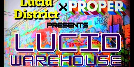 Proper × Lucid District Present: Lucid Warehouse tickets