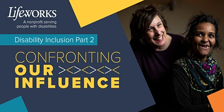 Lifeworks Disability Inclusion Webinar: Confronting Our Influence tickets