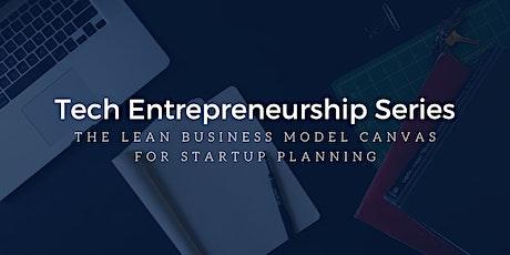 Tech Entrepreneurship Series – The Lean Business Model Canvas for Startups tickets