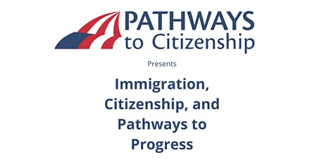 Immigration, Citizenship, and Pathways to Progress tickets