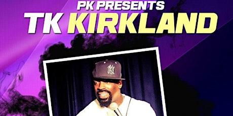 PK Presents TK Kirkland tickets