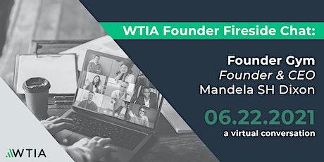 WTIA Founder Fireside Chat: Founder  Gym Founder & CEO, Mandela SH Dixon biglietti